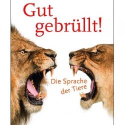 Buchcover: Gut gebrüllt! Die Sprache der Tiere